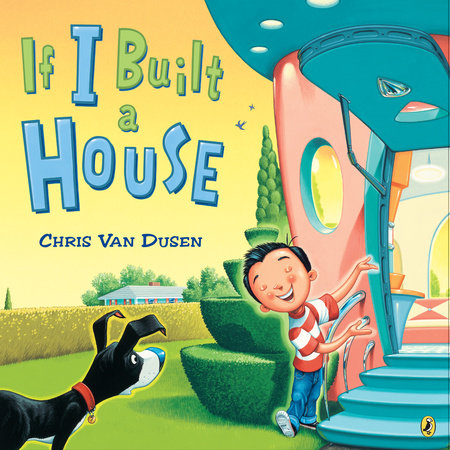 Book cover of If I Built a House by Chris Van Dusen