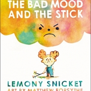 Book cover of The Bad Mood and the Stick by Lemony Snicket