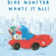 Book cover of Blue Monster Wants It All!