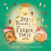 Book cover of Lady Pancake & Sir French Toast by Josh Funk