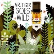Book cover of Mr. Tiger Goes Wild by Peter Brown