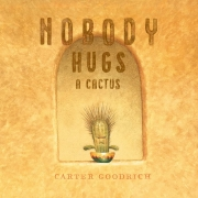 Book cover of Nobody Hugs a Cactus by Carter Goodrich