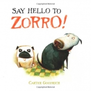 Book cover of Say Hello to Zorro! by Carter Goodrich