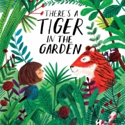 Book cover of There's a Tiger in the Garden by Lizzy Stewart